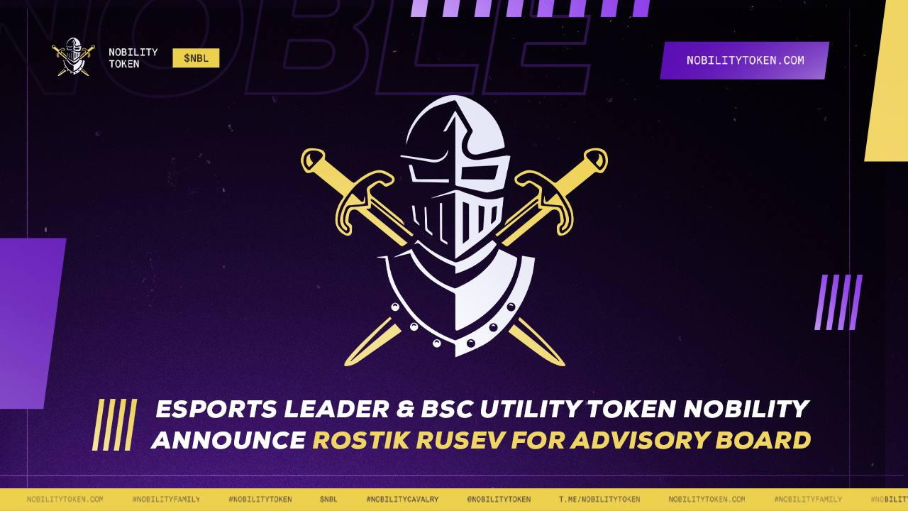 Esports Leader and BSC Utility Token Nobility Announce Rostik Rusev for Advisory Board